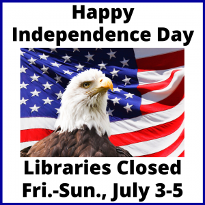 Happy Independence Day Library Closed Friday - Sunday, July 3-5