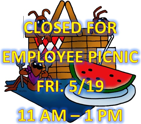 closed for employee picnic Friday May 19, 11 AM - 1 PM