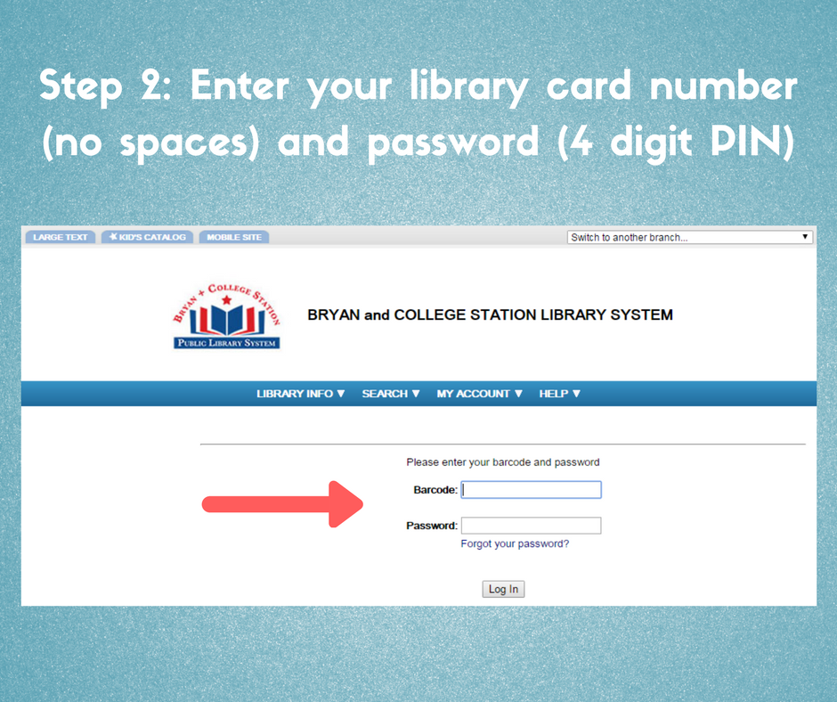 step 2, enter your library card number (no spaces) and password (4 digit PIN)